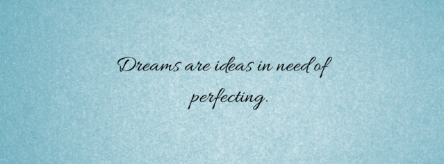 Dreams are ideas in need of             (2)
